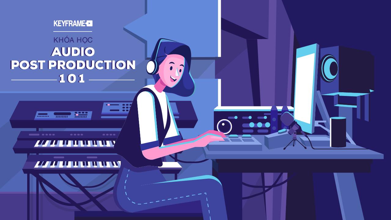 Khóa học Hậu Kỳ Âm Thanh Audio Post Production Basic