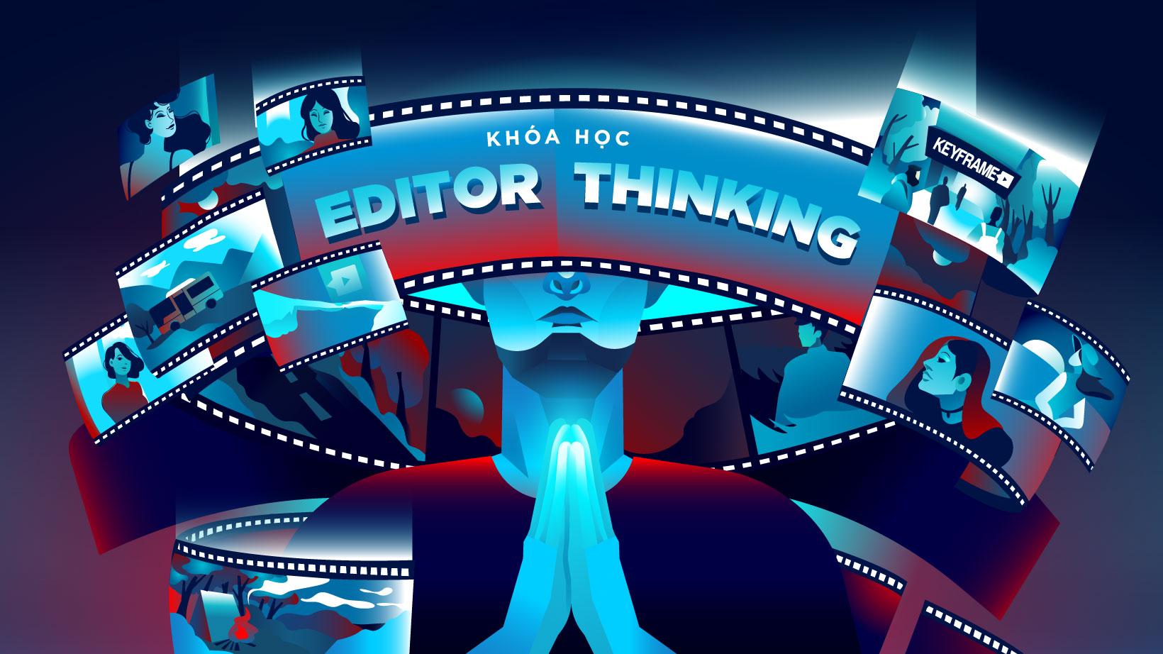Khóa Học Editor Thinking - Tư Duy Dựng Phim